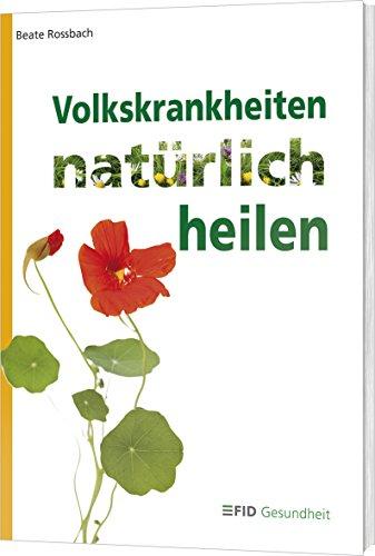 9783954430475: Rossbach, B: Volkskrankheiten natürlich heilen