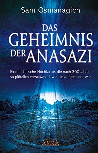 9783954471584: Das Geheimnis der Anasazi: Eine technische Hochkultur, die nach 300 Jahren so plötzlich verschwand, wie sie aufgetaucht war