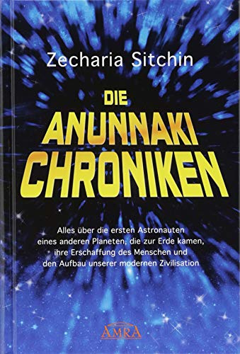 9783954472437: Die Anunnaki-Chroniken: Alles über die ersten Astronauten eines anderen Planeten, die zur Erde kamen, ihre Erschaffung des Menschen und Errichtung unserer modernen Zivilisation