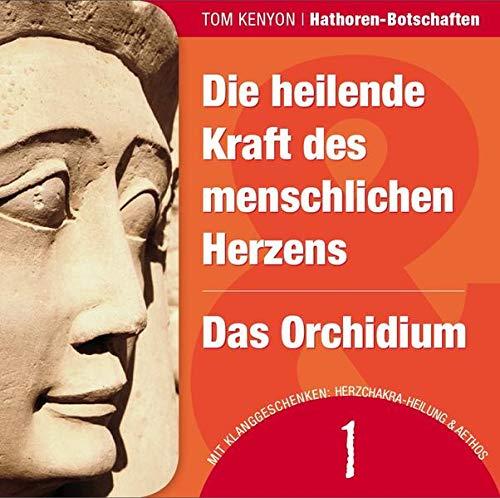 9783954472512: Die heilende Kraft des menschlichen Herzens & Das Orchidium: Zwei Botschaften der Hathoren (H�rbuch mit Klanggeschenken)