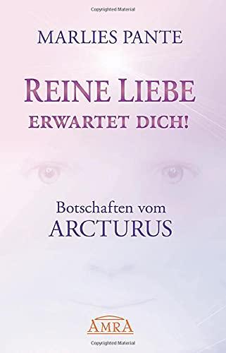 Reine Liebe erwartet dich!: Botschaften vom Arcturus: Pante, Marlies