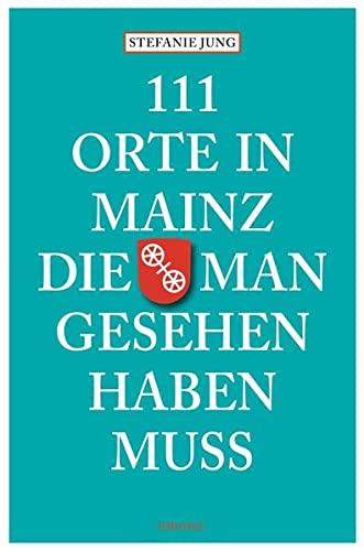 9783954510412: 111 Orte in Mainz die man gesehen haben muss