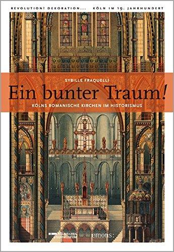 9783954510535: Ein bunter Traum: K�lns romanische Kirchen im Historismus