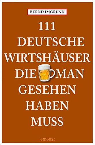 9783954510801: 111 Deutsche Wirtshäuser, die man gesehen haben muss