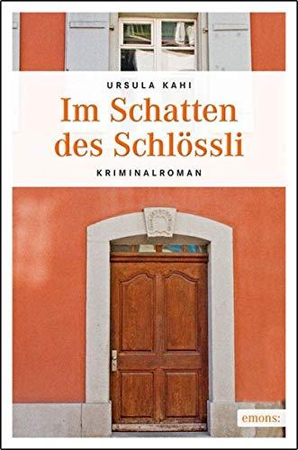 Im Schatten des Schlössli (Kriminalroman). - - Kahi, Ursula