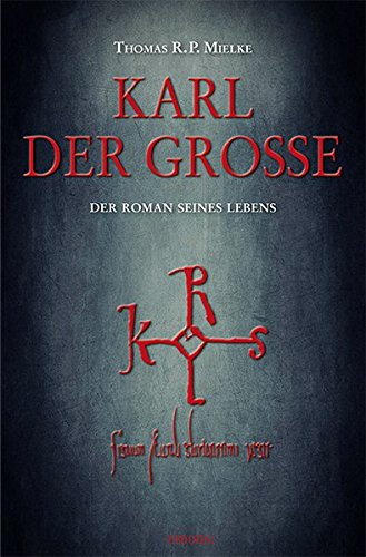 Karl der Große. Der Roman seines Lebens. - Mielke, Thomas R. P.