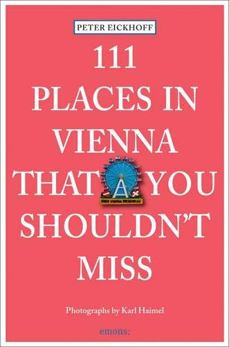 111 Places in Vienna That You Shouldn't Miss: Eickhoff, Peter