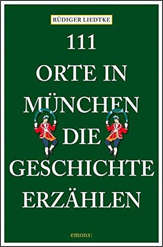 9783954512218: 111 Orte in  München, die Geschichte erzählen