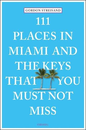 9783954516445: 111 Places in Miami and the Keys That You Must Not Miss