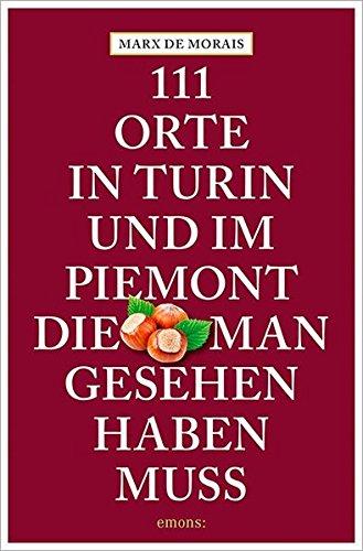 111 Orte in Turin und im Piemont, die man gesehen haben muss: Marx de Morais