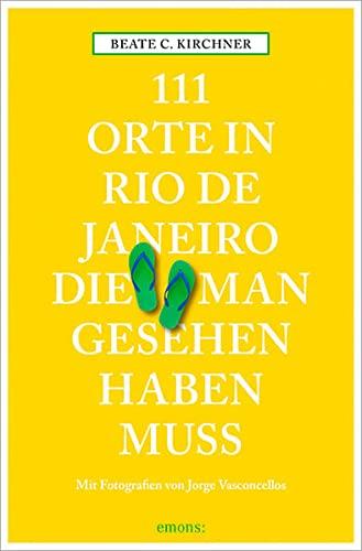 111 Orte in Rio de Janeiro die: Kirchner, Beate C.