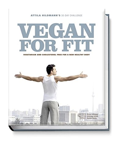 9783954530120: Vegan for Fit: Attila Hildmann's 30-Day Challenge: Vegetarian and Cholesterol Free for a New, Healthy Body