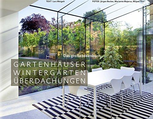 Gartenhäuser, Wintergärten, Überdachungen - Das große Ideenbuch - Lars Weigelt