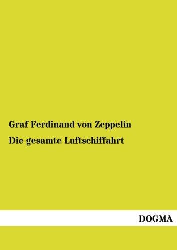 Die Gesamte Luftschiffahrt: Graf Ferdinand von Zeppelin