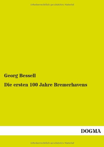 Die Ersten 100 Jahre Bremerhavens: Georg Bessell