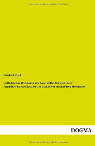 9783954541676: Leitfaden zum Bestimmen der Vögel Mittel-Europas, ihrer Jugendkleider und ihrer Nester nach leicht erkennbaren Merkmalen