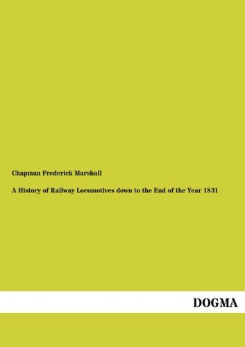 9783954543151: A History of Railway Locomotives down to the End of the Year 1831