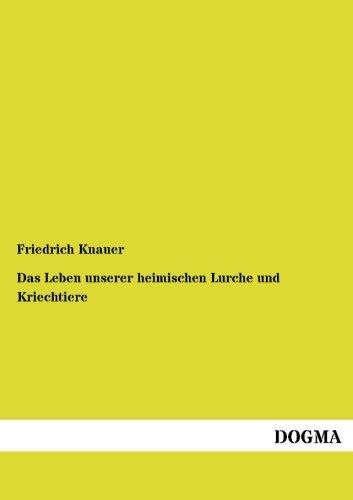 Das Leben unserer heimischen Lurche und Kriechtiere: Friedrich Knauer