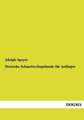 Deutsche Schmetterlingskunde fur Anfanger: Adolph Speyer
