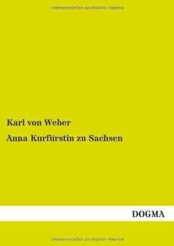 Anna Kurfurstin zu Sachsen: Ein Lebens- und Sittenbild aus dem sechzehnten Jahrhundert: Karl von ...