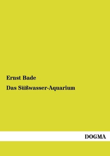 Das Süßwasser-Aquarium: Ernst Bade
