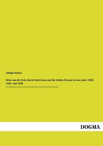 Reise um die Erde durch Nord-Asien und die beiden Oceane in den Jahre 1828, 1829 und 1830: Adolph ...