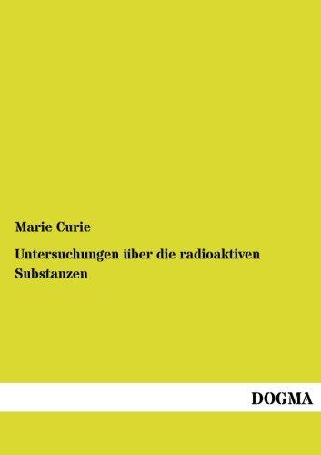 Untersuchungen Ber Die Radioaktiven Substanzen: Marie Curie