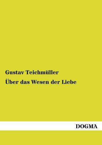 Ber Das Wesen Der Liebe: Gustav Teichmueller