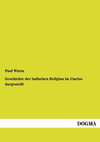 Geschichte Der Indischen Religion Im Umriss Dargestellt: Paul Wurm