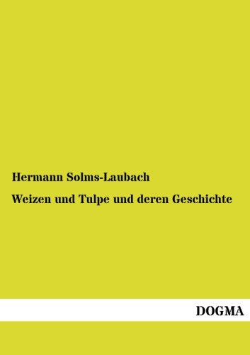 Weizen Und Tulpe Und Deren Geschichte: Hermann Solms-Laubach