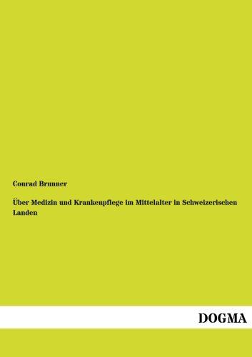 9783954548712: Über Medizin und Krankenpflege im Mittelalter in Schweizerischen Landen