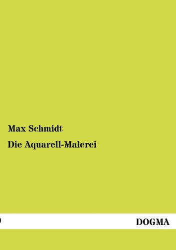 Die Aquarell-Malerei: Max Schmidt