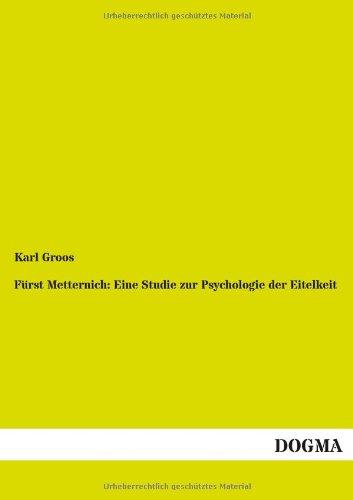 9783954549634: Fürst Metternich: Eine Studie zur Psychologie der Eitelkeit