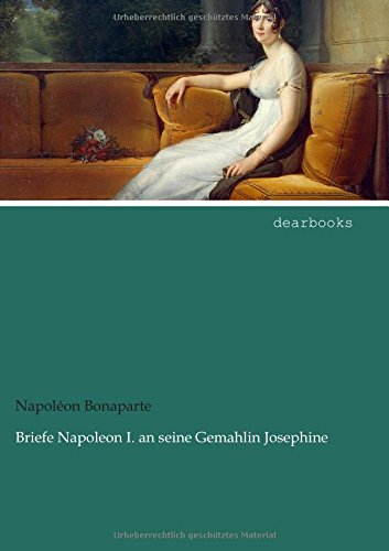 Briefe Napoleon I. an seine Gemahlin Josephine (German Edition) (3954553635) by Napoléon Bonaparte