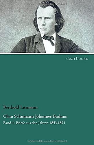 9783954554249: Clara Schumann Johannes Brahms: Band 1: Briefe aus den Jahren 1853-1871 (German Edition)