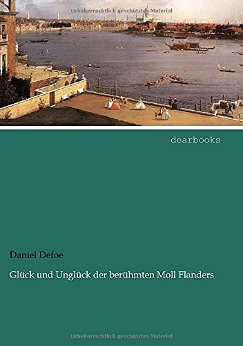 Glueck und Unglueck der beruehmten Moll Flanders (German Edition) (9783954554799) by Daniel Defoe