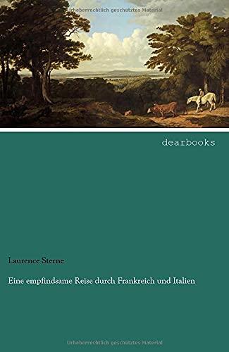 Eine empfindsame Reise durch Frankreich und Italien: Sterne, Laurence: