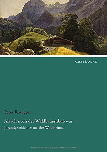 9783954557844: Als ich noch der Waldbauernbub war: Jugendgeschichten aus der Waldheimat