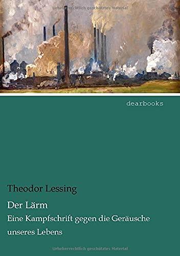 9783954558148: Der Laerm: Eine Kampfschrift gegen die Geraeusche unseres Lebens: Eine Kampfschrift gegen die Geräusche unseres Lebens