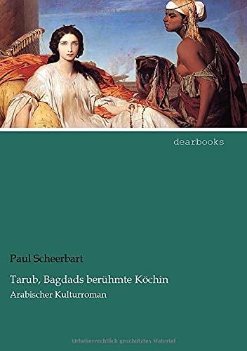 9783954558421: Tarub, Bagdads beruehmte Koechin: Arabischer Kulturroman