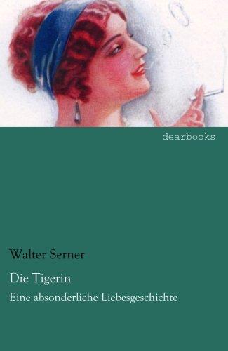Die Tigerin : Eine absonderliche Liebesgeschichte: Walter Serner