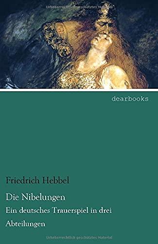 9783954558889: Die Nibelungen: Ein deutsches Trauerspiel in drei Abteilungen