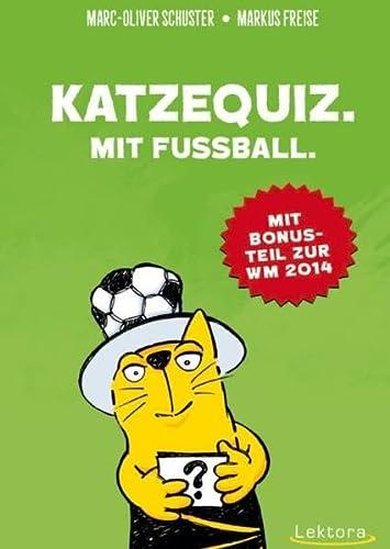 Katzequiz. Mit Fußball.: Mit Bonusteil zur WM: Schuster, Marc-Oliver, Freise,
