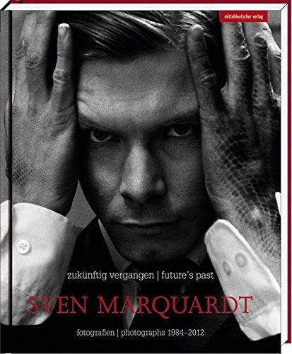 Sven Marquardt - zukünftig vergangen - future's past: Sven Marquardt