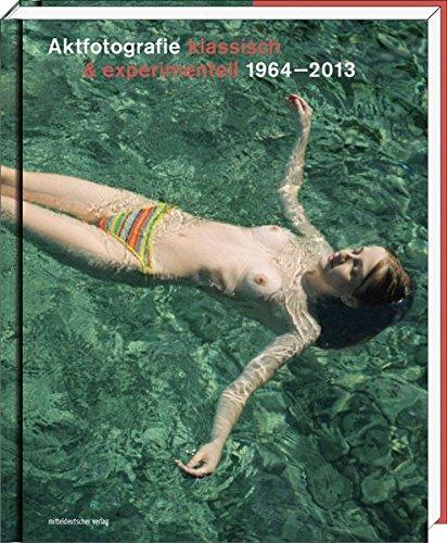 9783954621040: Aktfotografie: klassisch & experimentell 1964-2013