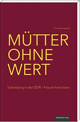 9783954621316: Mütter ohne Wert: Scheidung in der DDR - Frauen berichten