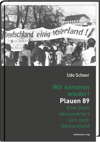 9783954623242: Wir kommen wieder! Plauen 89 Eine Stadt demonstriert sich nach Deutschland Deutsch mit s/w-Abb.