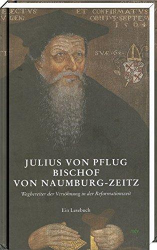 9783954623501: Julius von Pflug, Bischof von Naumburg-Zeitz. Wegbereiter der Versöhnung in der Reformationszeit. Ein Lesebuch