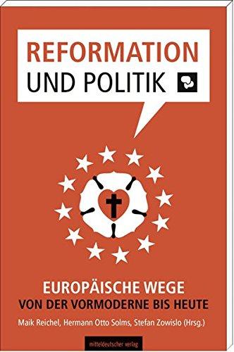 9783954624447: Reformation und Politik: Europäische Wege von der Vormoderne bis heute