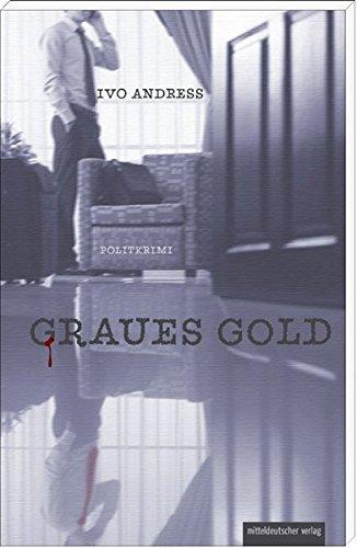 9783954624720: Graues Gold. Kommissar Gallerts erster Fall: Politkrimi